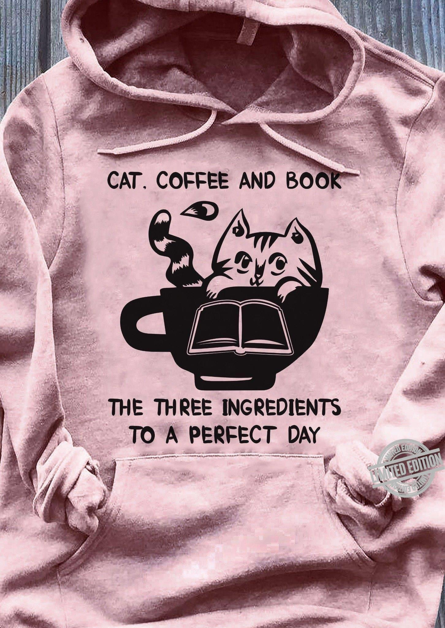 Cat Coffee And Book The Three Ingredients To A Perfect Day Shirt