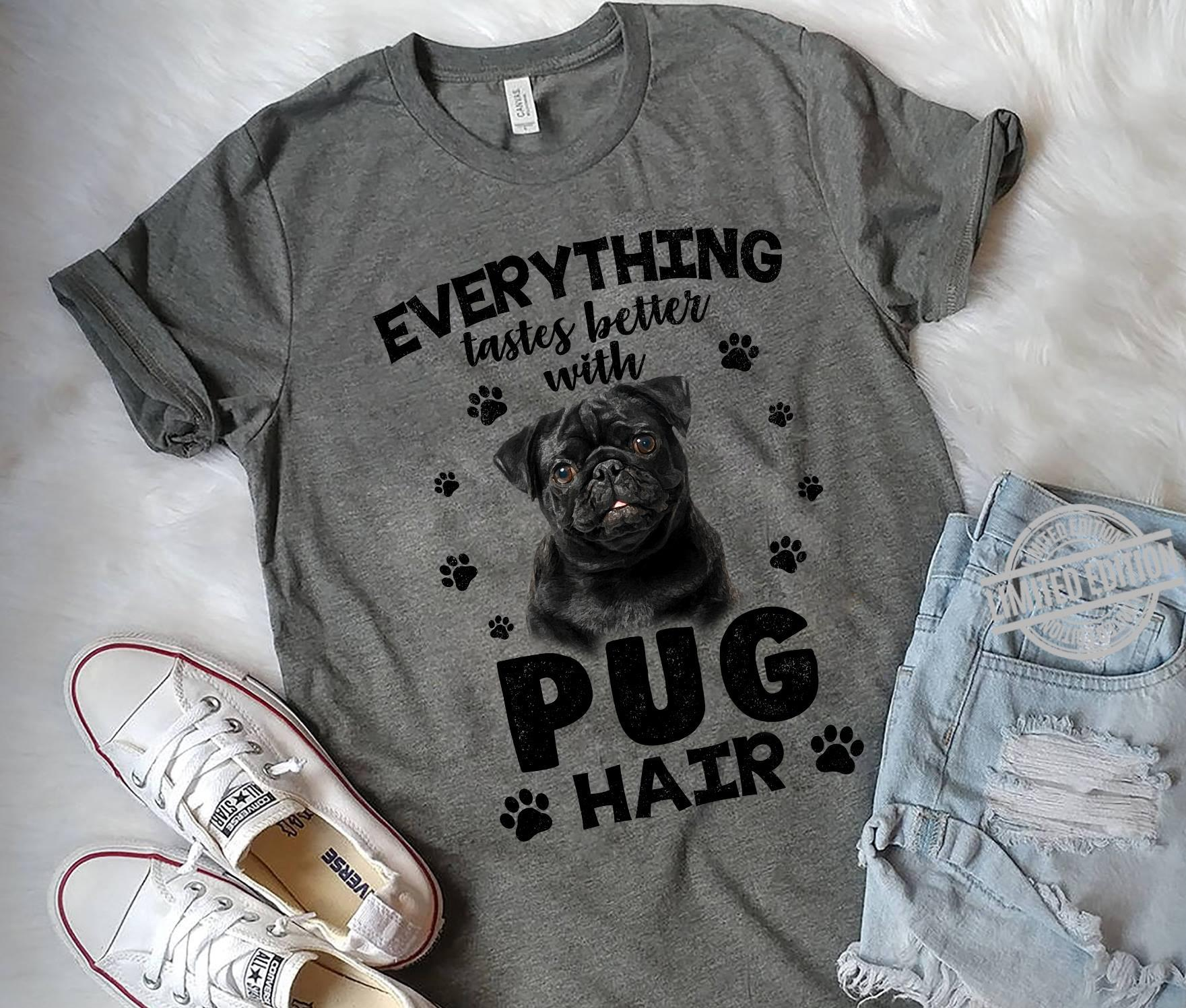 Everything Tastes Better With Pug Hair Shirt