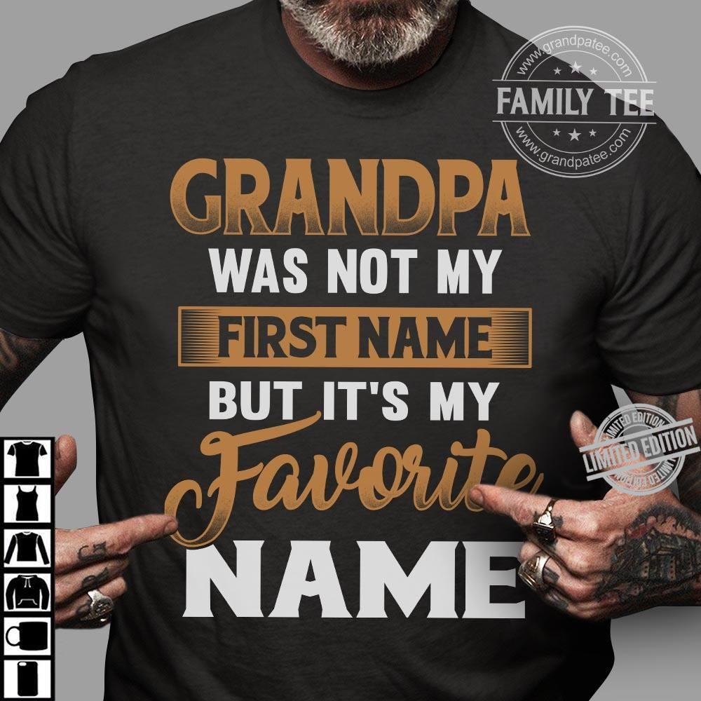 Grandpa Was Not My First Name But It's My Favorite Name Shirt