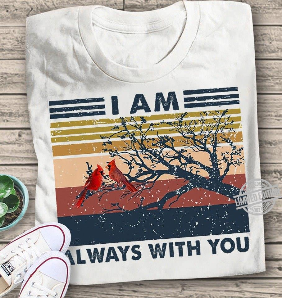 I Am Always With You Shirt