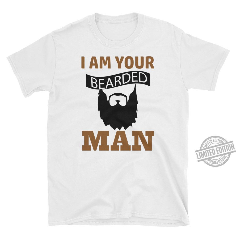 I Am Your Bearded Man Shirt