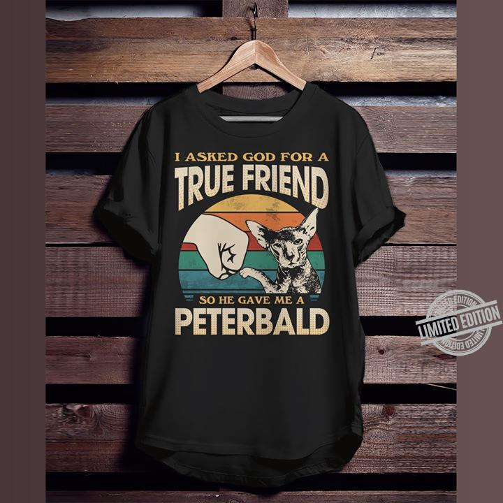 I Asked God For A True Friend So He Gave Me A Peterbald Shirt
