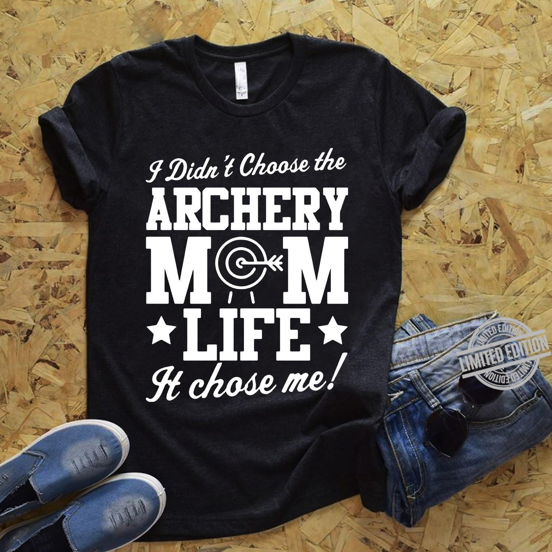 I Didn't Choose The Archery Mom Life It Chose Me Shirt