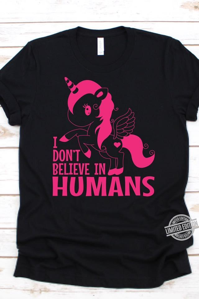 I Don't Believed In Humans Shirt