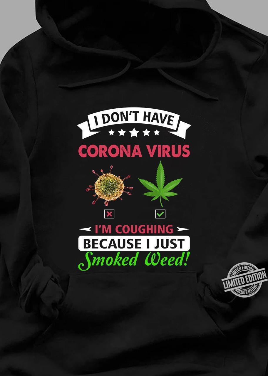 I Don't Have Corona Virus I'm Coughing Because I Just Smoked Weed Shirt