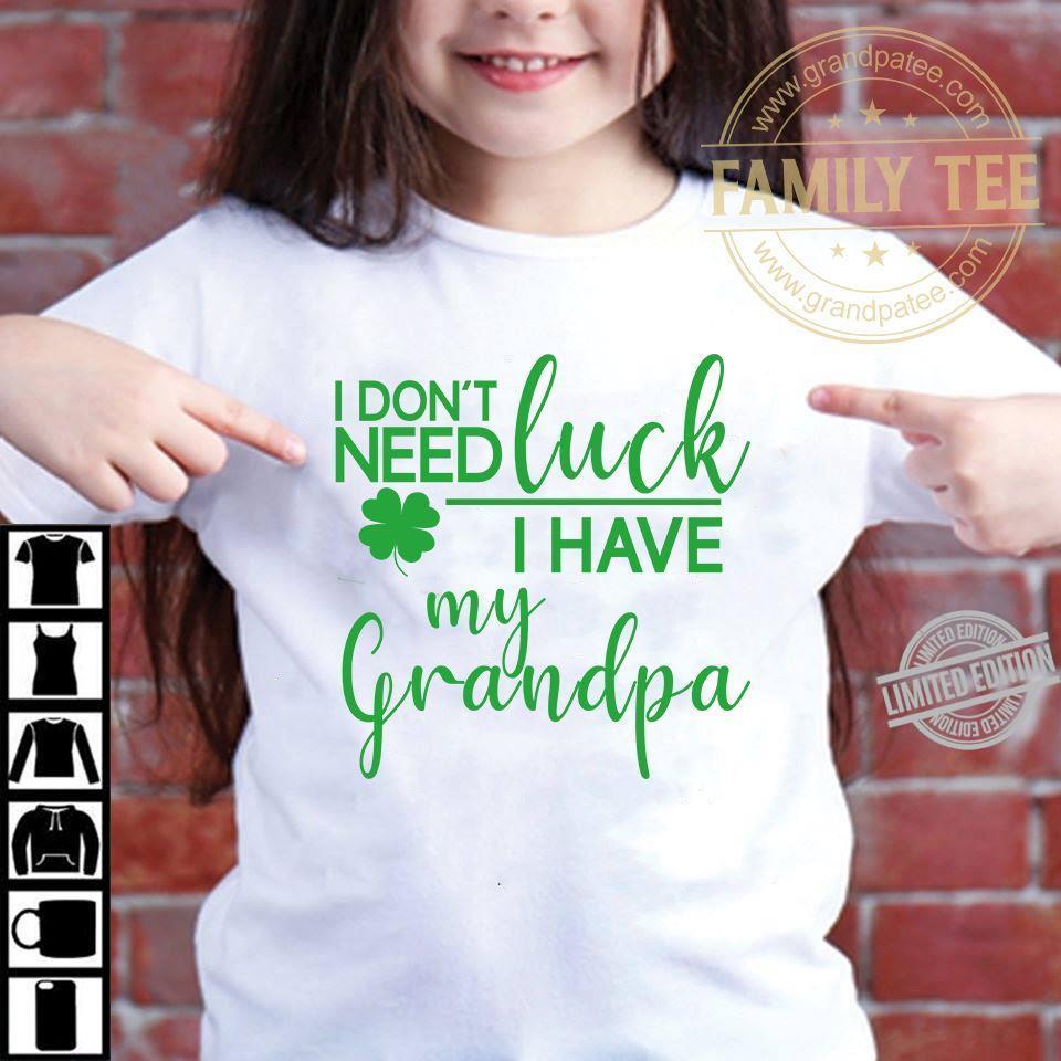 I Don't Need Luck I Have My Grandpa Shirt