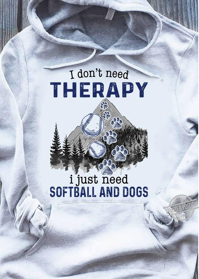 I Don't Need Therapy I Just Need Softball And Dogs Shirt