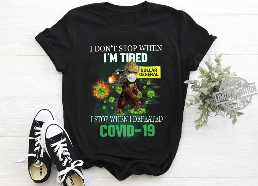 I Don't Stop When I'm Tired Dollar General I Stop When I Defeated Covid-19 Shirt