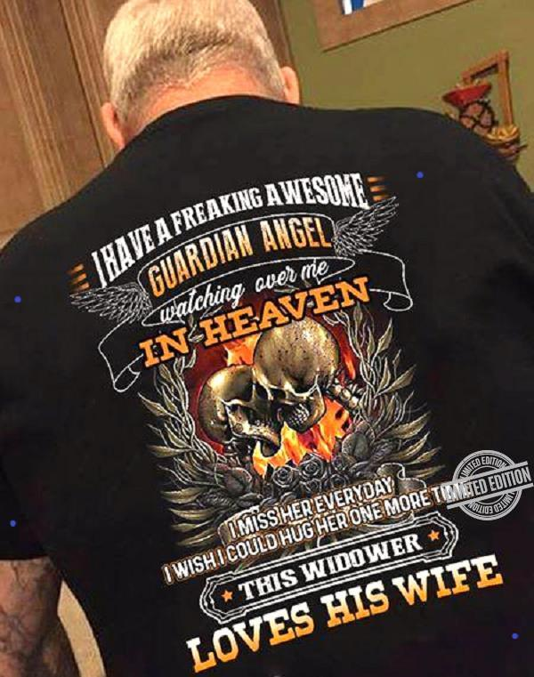 I Have A Freaking Awsome Guardian Angel Watching Over Me In Heaven I Miss Her Everyday I Wish I Could Hug Her One More Time This Widower Loves His Wife Shirt
