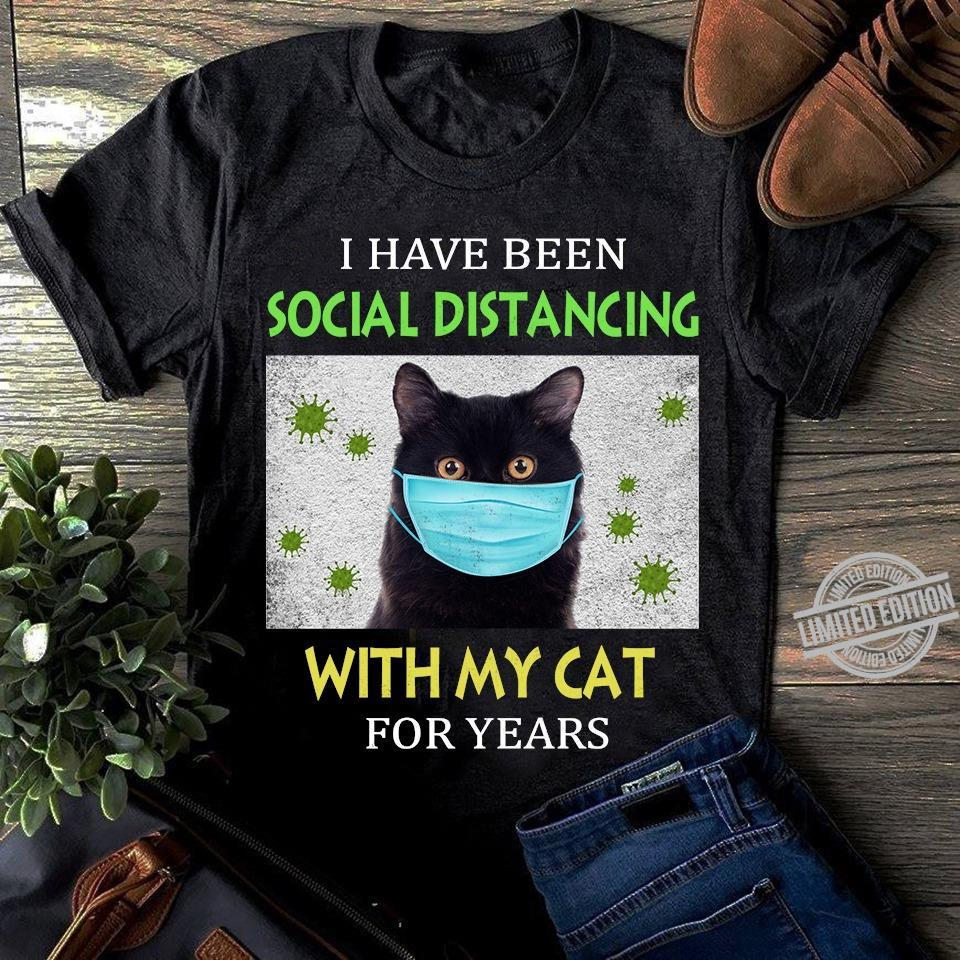 I Have Been Social Distancing With My Cat For Years Shirt