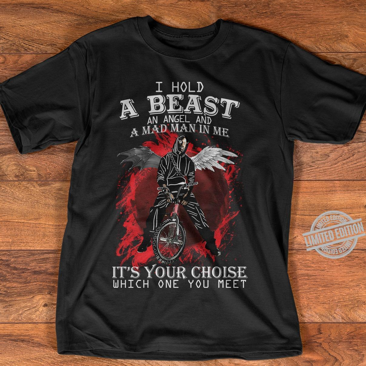 I Hold A Beast An Angel And A Mad Man In Me It's Your Choise Which One You Meet Shirt