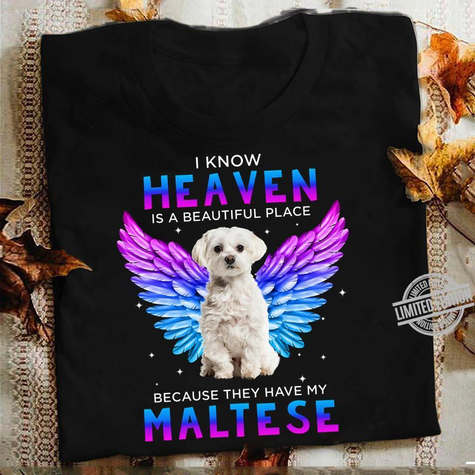 I Know Heaven Is A Beautiful Place Because They Have My Maltese Shirt
