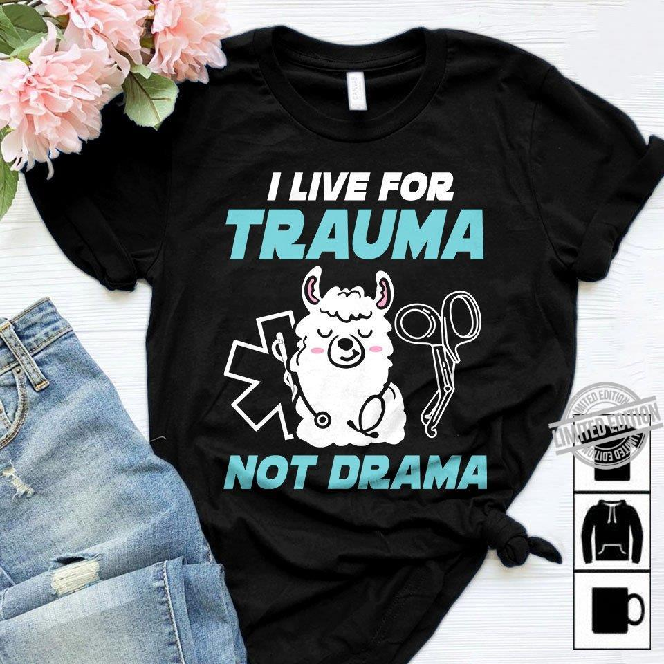 I Live For Trauma Not Drama Shirt
