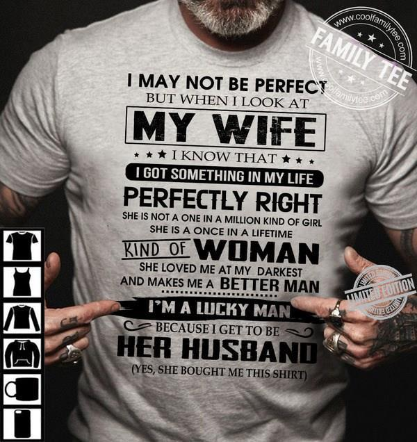 I May Not Be Perfect My Wife I Know That Perfectly Right She Is A Once In A Lifetime Kind Of Woman Shirt
