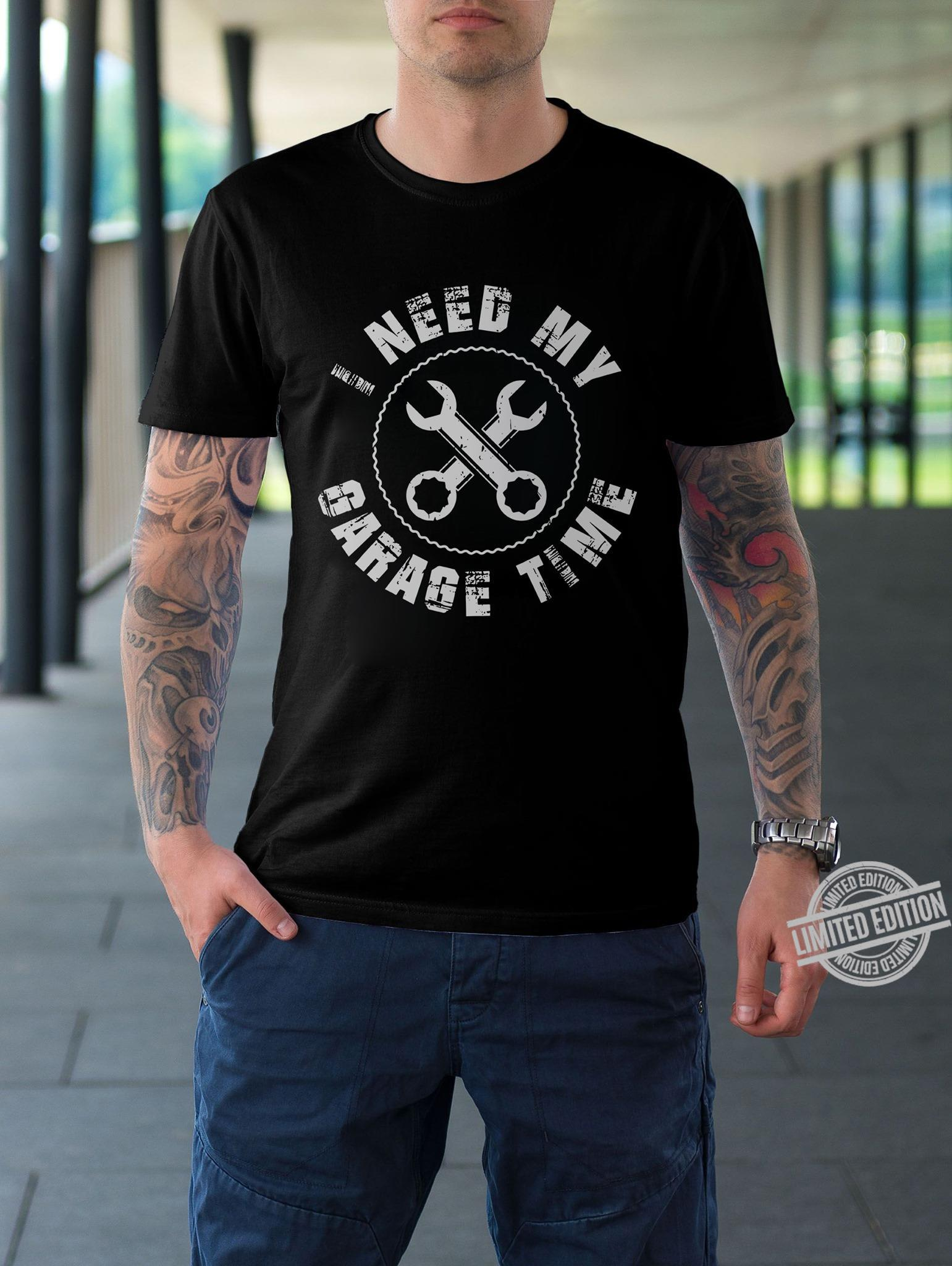 I Need My Garage Time Shirt