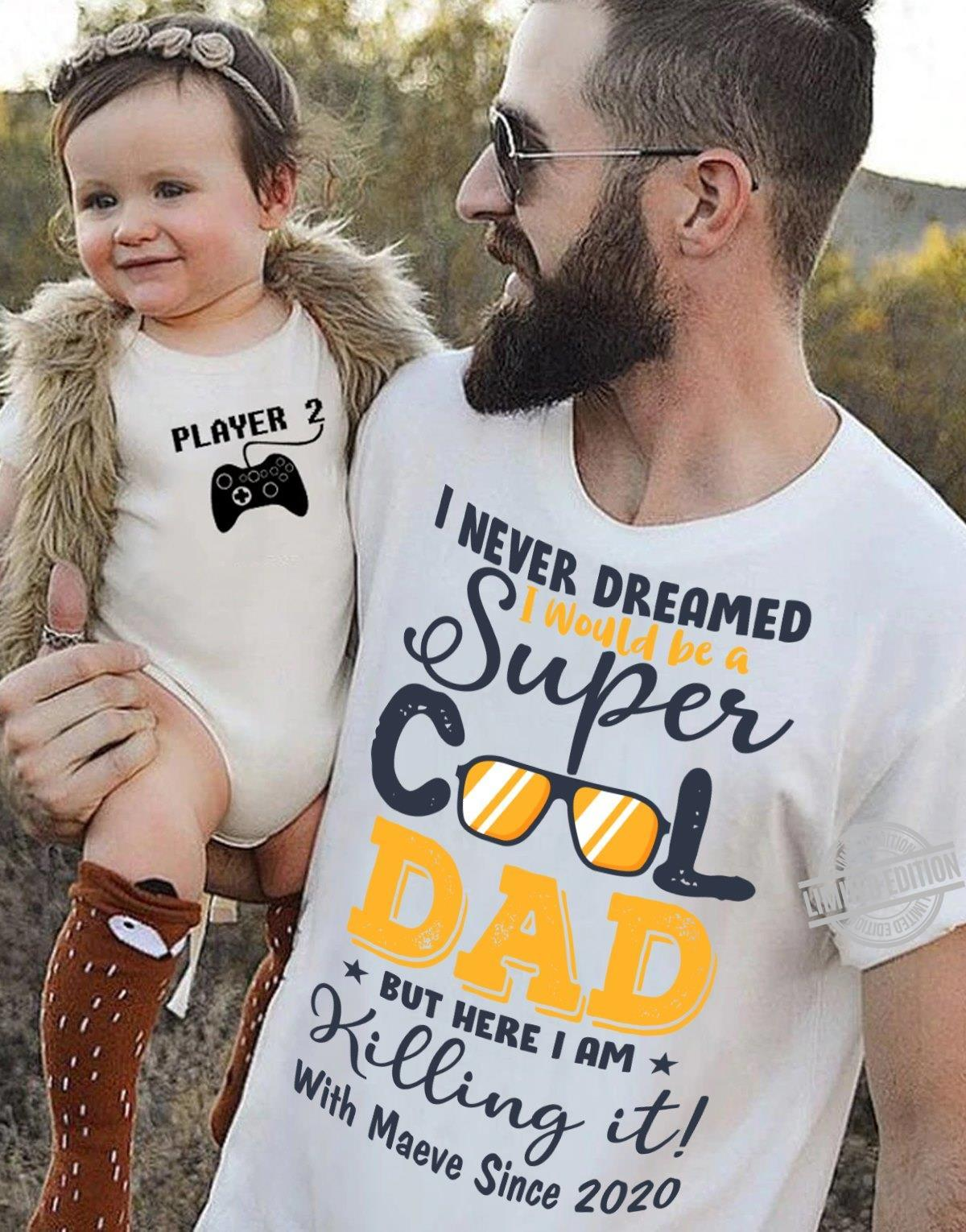 I Never Dreamed I Would Be A Super Cool Dad But Here I Am Killing It With Maeve Since 2020 Shirt