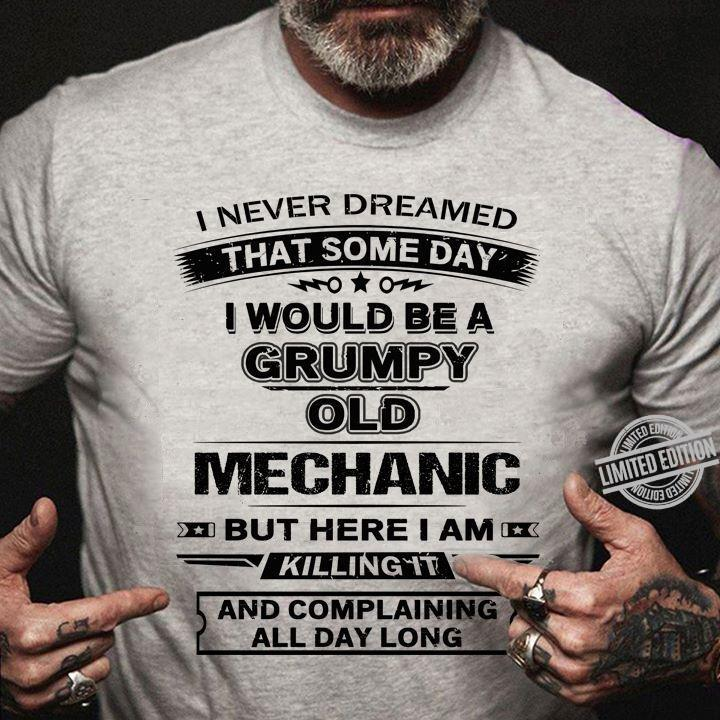 I Never Dreamed That Some Day I Would Be A Grumpy Old Mechanic Killing It Shirt