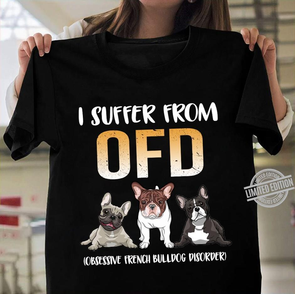 I Suffer From OFD Obsessive French Bulldog Disorder Shirt