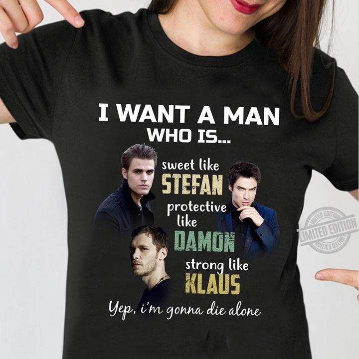 I Want A Man Who Is Sweet Like Stefan Protective Like Damon Strong Like Klaus Shirt