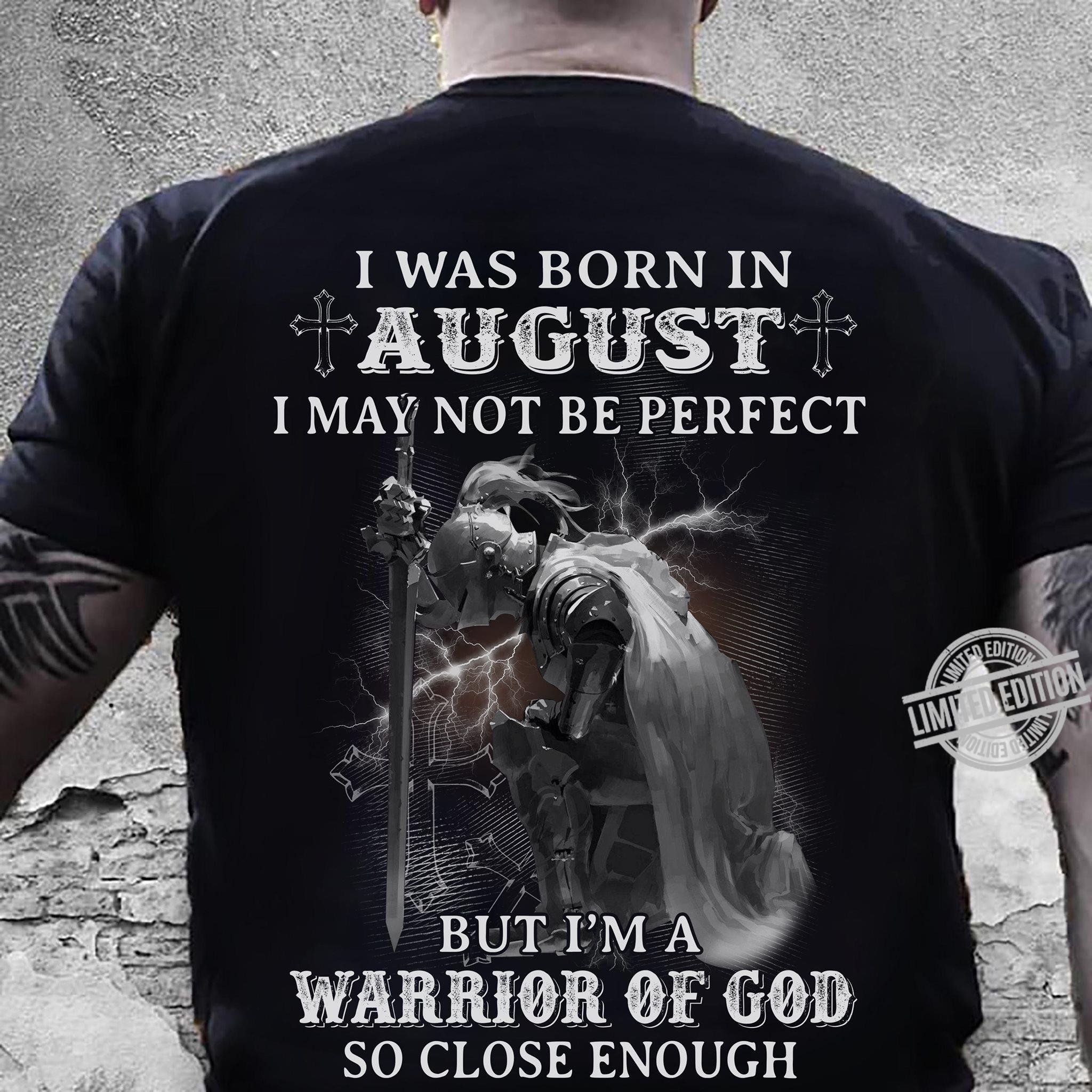 I Was Born In August I May Not Be Perfect But I'm A Warrior Of God So Close Enough Shirt
