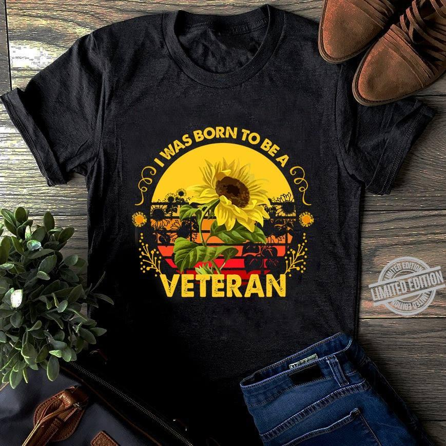 I Was Born To be A Veteran Sunflowers Shirt