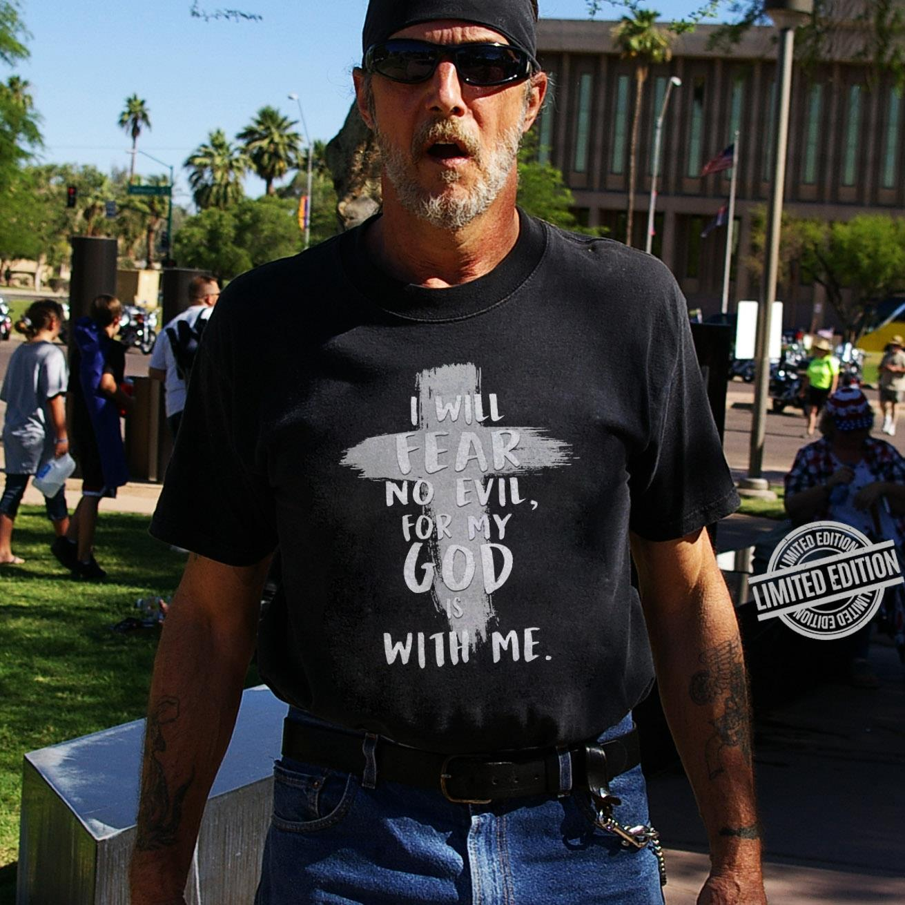 I Will Fear No Evil For My God Is With Me Shirt