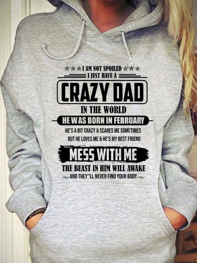 I am Spoiled I Just Have A Crazy Dad In The World He Was Born In February Shirt
