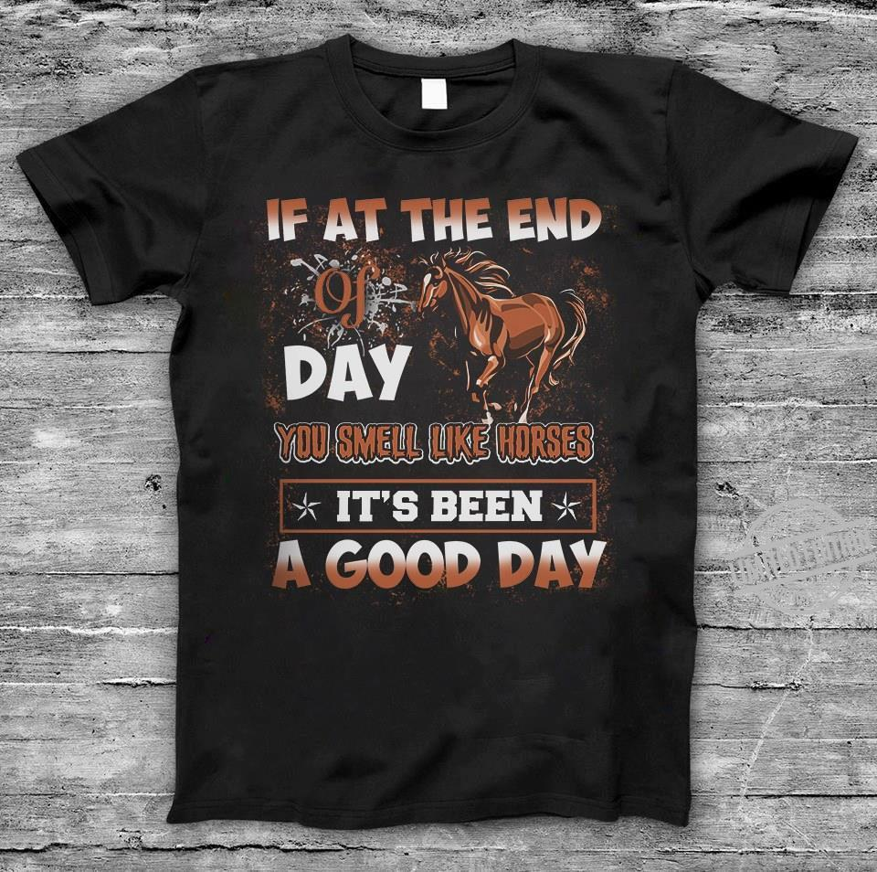 If At The End Of Day You Smell Like Horses It's Been A Good Day Shirt