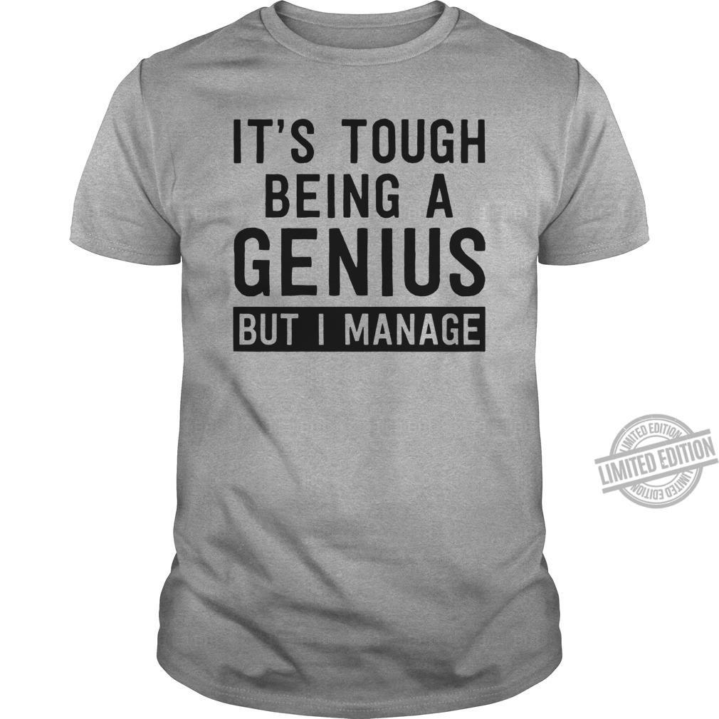 It's Tough Being A Genius But I Manage Shirt